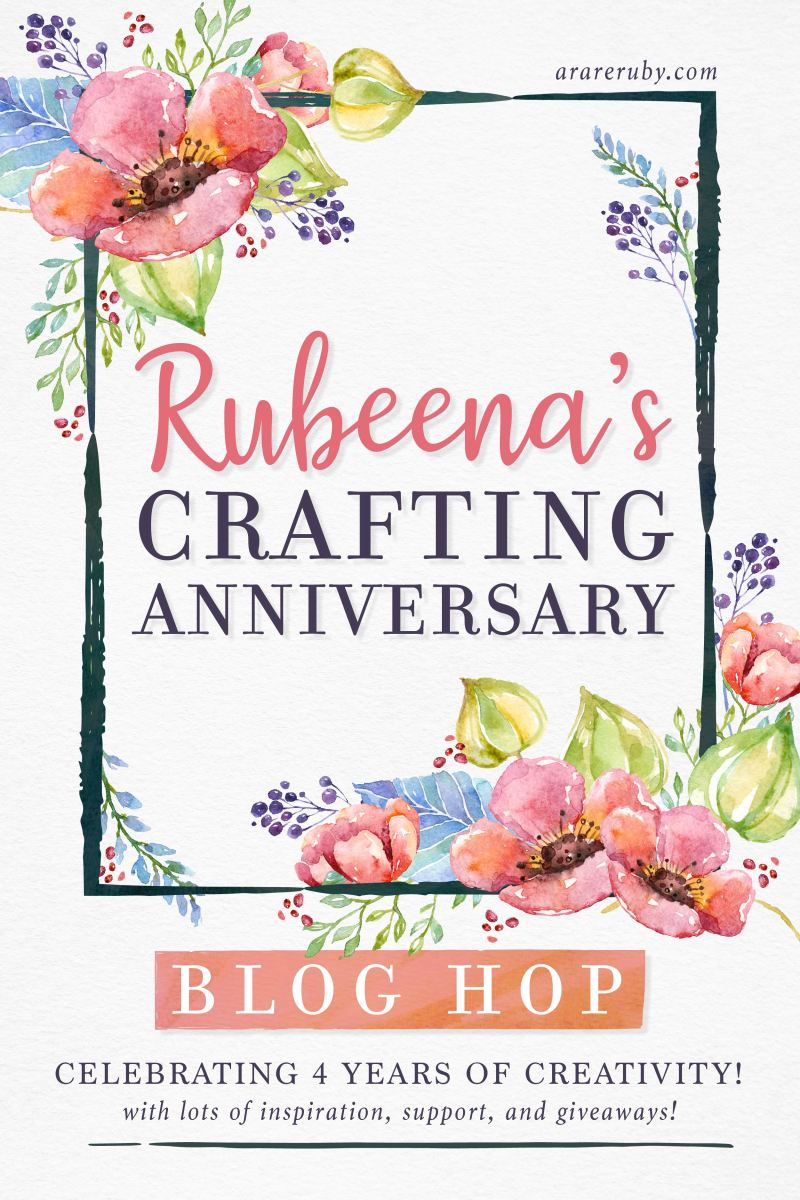 Rubeena's Crafting Anniversary Blog Hop Day TWO + Giveaways
